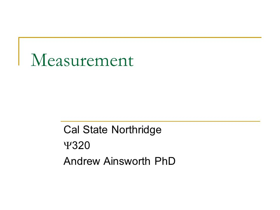 Measurement Cal State Northridge  320 Andrew Ainsworth PhD