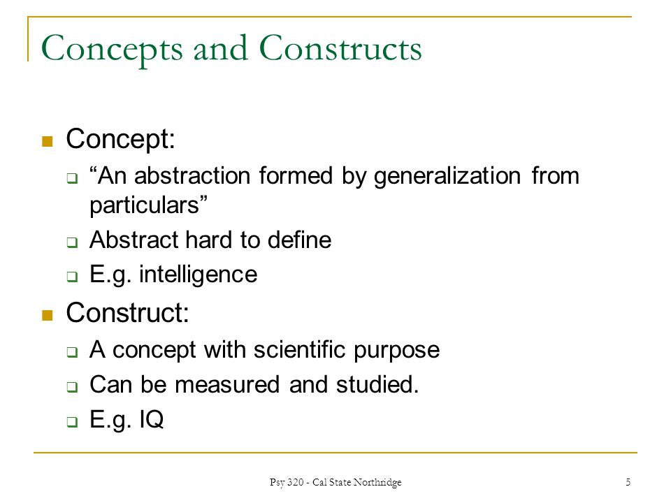 Concepts and Constructs Concept:  An abstraction formed by generalization from particulars  Abstract hard to define  E.g.