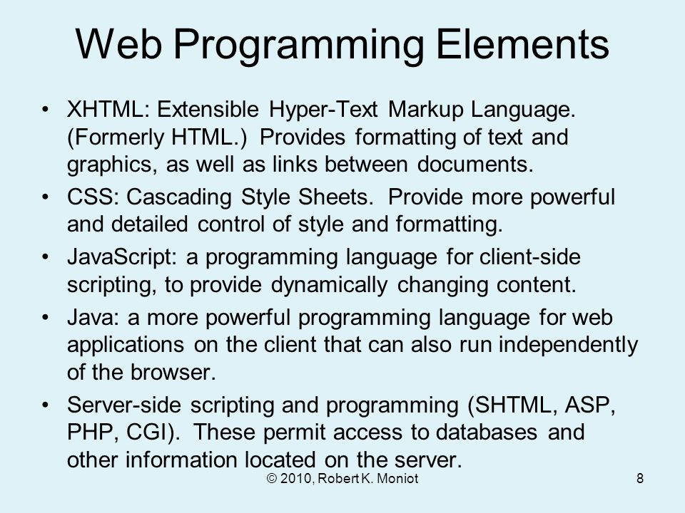 © 2010, Robert K. Moniot Web Programming Elements XHTML: Extensible Hyper-Text Markup Language.