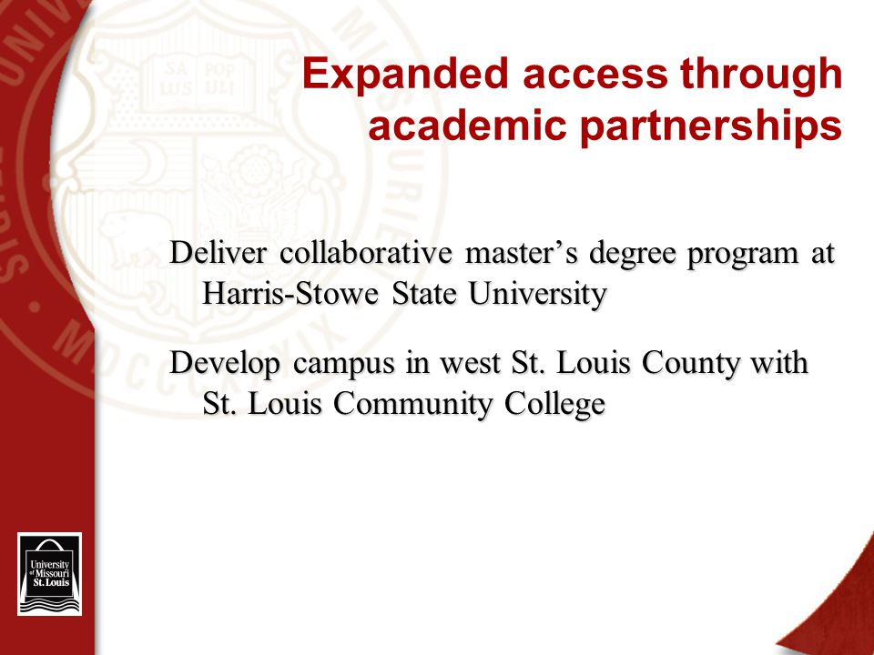Expanded access through academic partnerships Deliver collaborative master's degree program at Harris-Stowe State University Develop campus in west St.