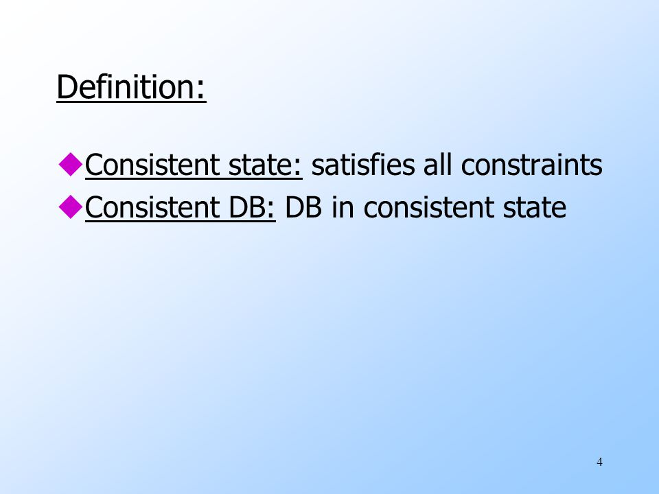 4 Definition: uConsistent state: satisfies all constraints uConsistent DB: DB in consistent state
