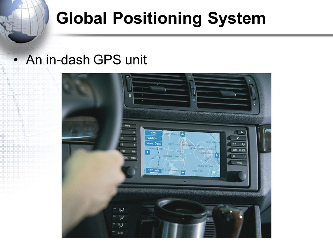 Global Positioning System An in-dash GPS unit