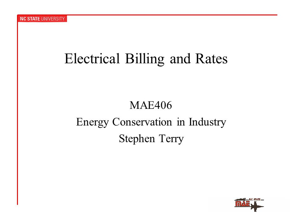 Electrical Billing and Rates MAE406 Energy Conservation in Industry Stephen Terry