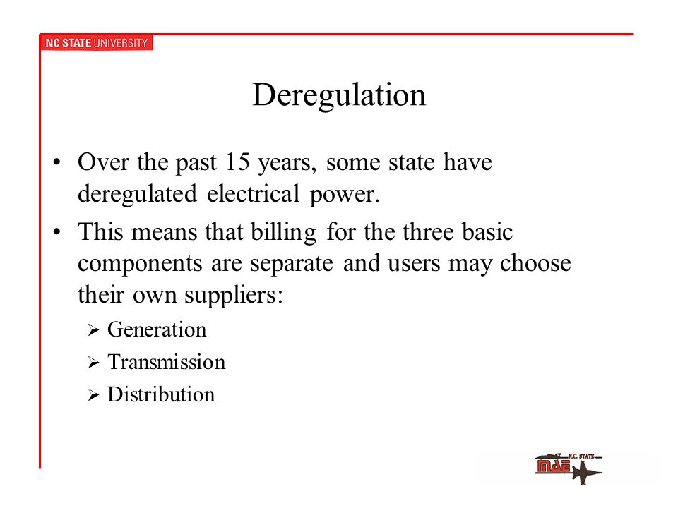 Deregulation Over the past 15 years, some state have deregulated electrical power.