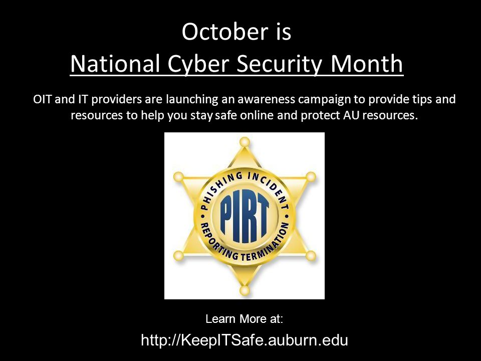 October is National Cyber Security Month OIT and IT providers are launching an awareness campaign to provide tips and resources to help you stay safe online and protect AU resources.