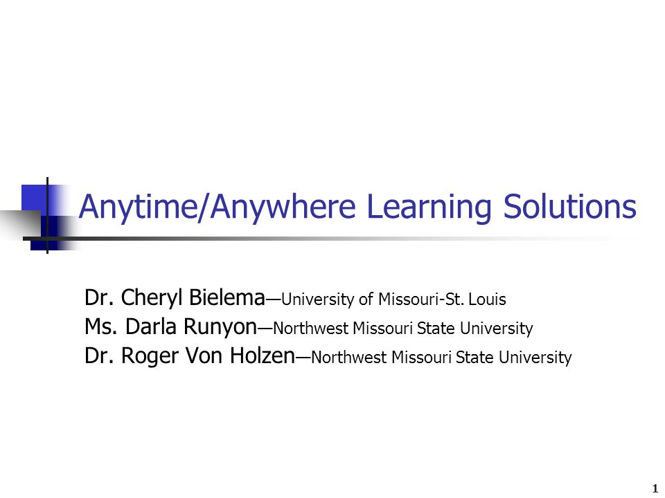 1 Anytime/Anywhere Learning Solutions Dr. Cheryl Bielema —University of Missouri-St.