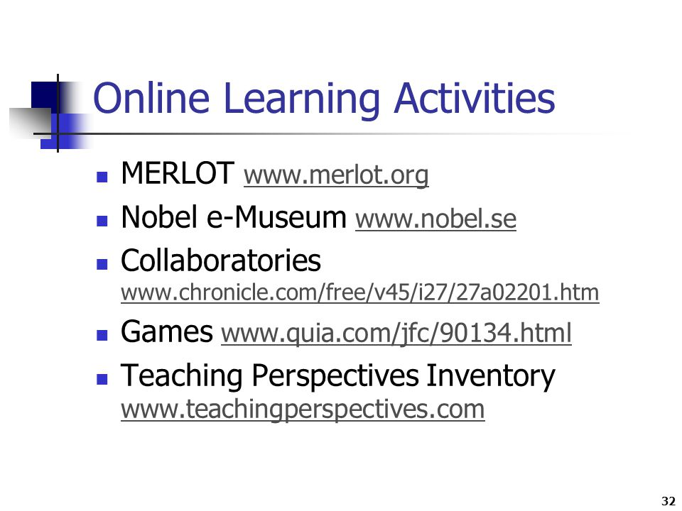 32 Online Learning Activities MERLOT     Nobel e-Museum     Collaboratories     Games     Teaching Perspectives Inventory