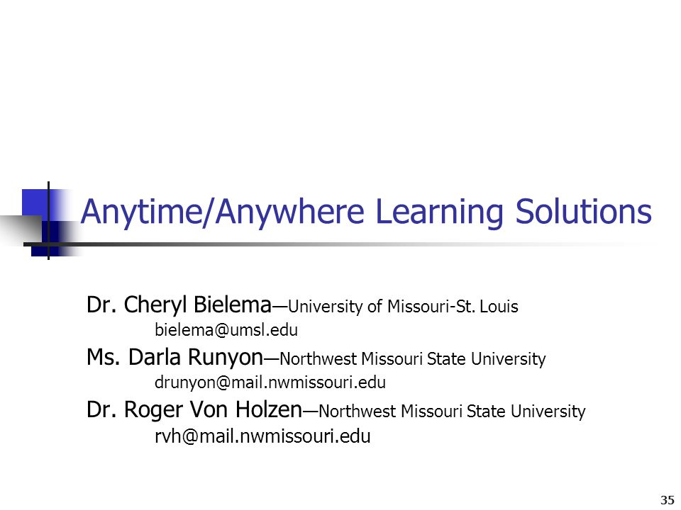 35 Anytime/Anywhere Learning Solutions Dr. Cheryl Bielema —University of Missouri-St.