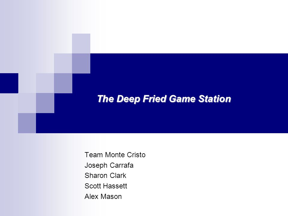 Team Monte Cristo Joseph Carrafa Sharon Clark Scott Hassett Alex Mason The Deep Fried Game Station