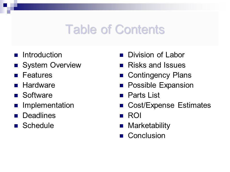 Table of Contents Introduction System Overview Features Hardware Software Implementation Deadlines Schedule Division of Labor Risks and Issues Contingency Plans Possible Expansion Parts List Cost/Expense Estimates ROI Marketability Conclusion