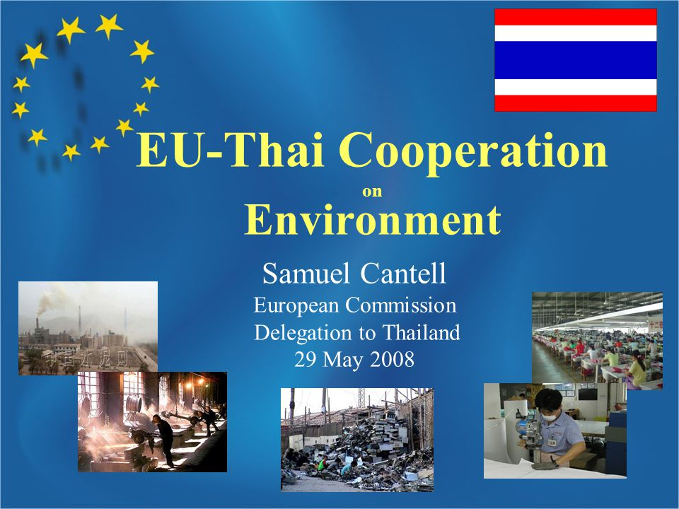 Samuel Cantell European Commission Delegation to Thailand 29 May 2008 EU-Thai Cooperation on Environment