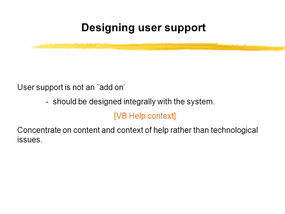 User support is not an `add on' - should be designed integrally with the system.