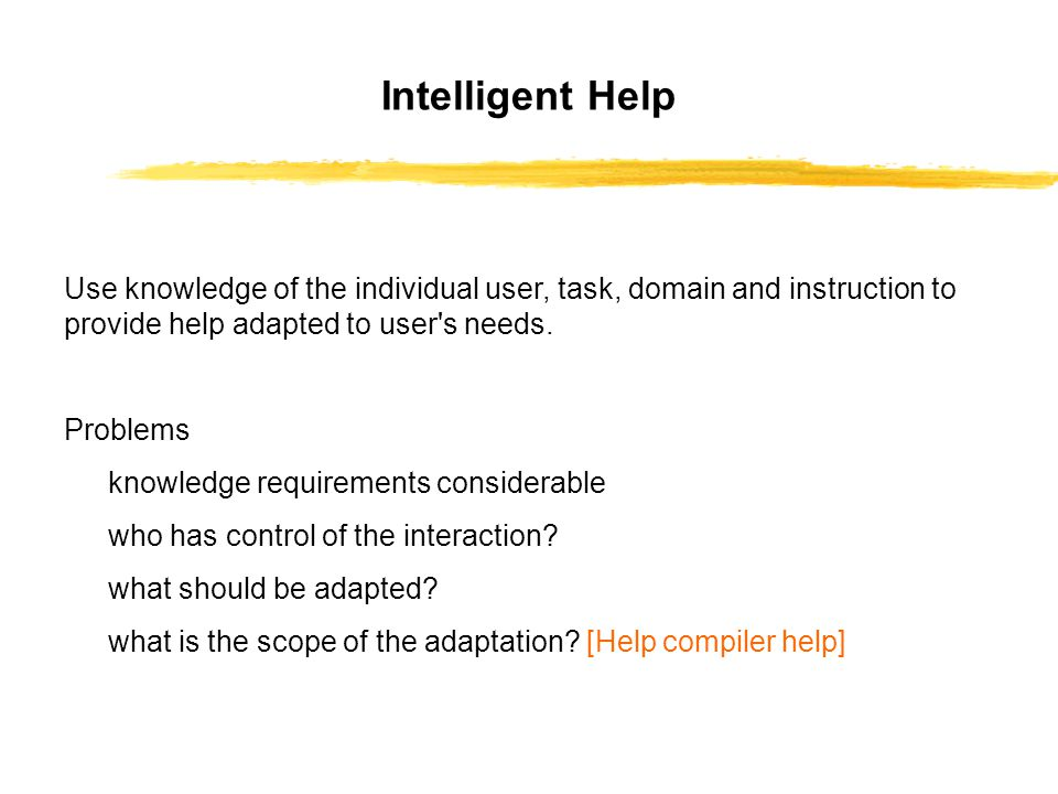 Use knowledge of the individual user, task, domain and instruction to provide help adapted to user s needs.