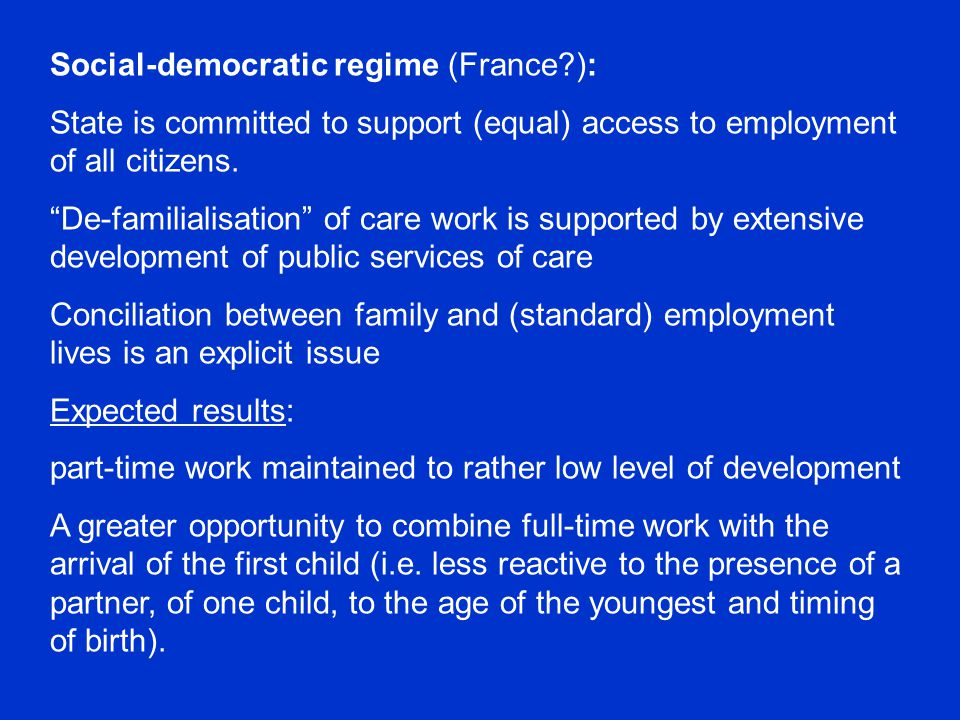 Social-democratic regime (France ): State is committed to support (equal) access to employment of all citizens.