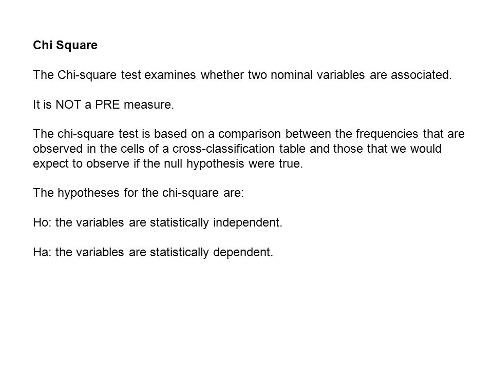 Chi Square The Chi-square test examines whether two nominal variables are associated.