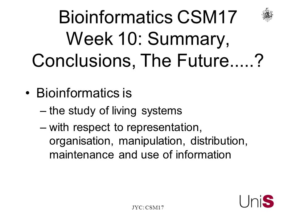 JYC: CSM17 BioinformaticsCSM17 Week 10: Summary, Conclusions, The Future......