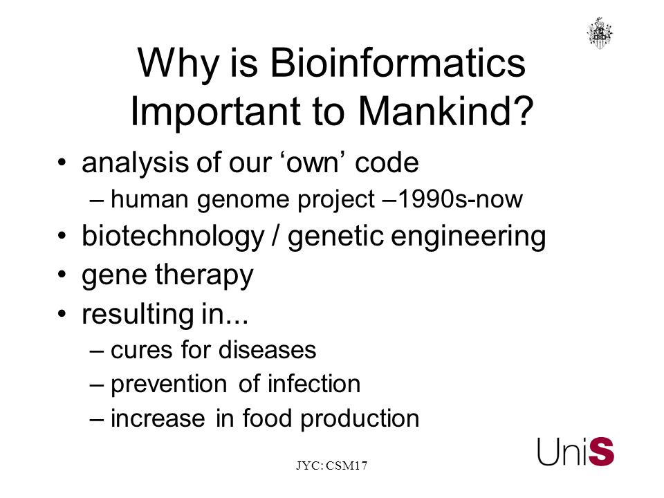 JYC: CSM17 Why is Bioinformatics Important to Mankind.