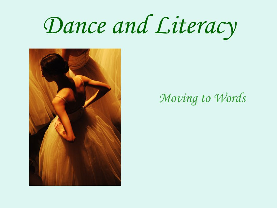 Dance And Literacy Moving To Words What Is Literacy Ability To Use