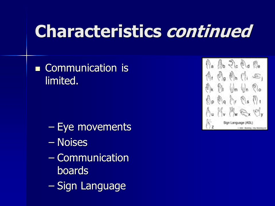 Characteristics continued Communication is limited.