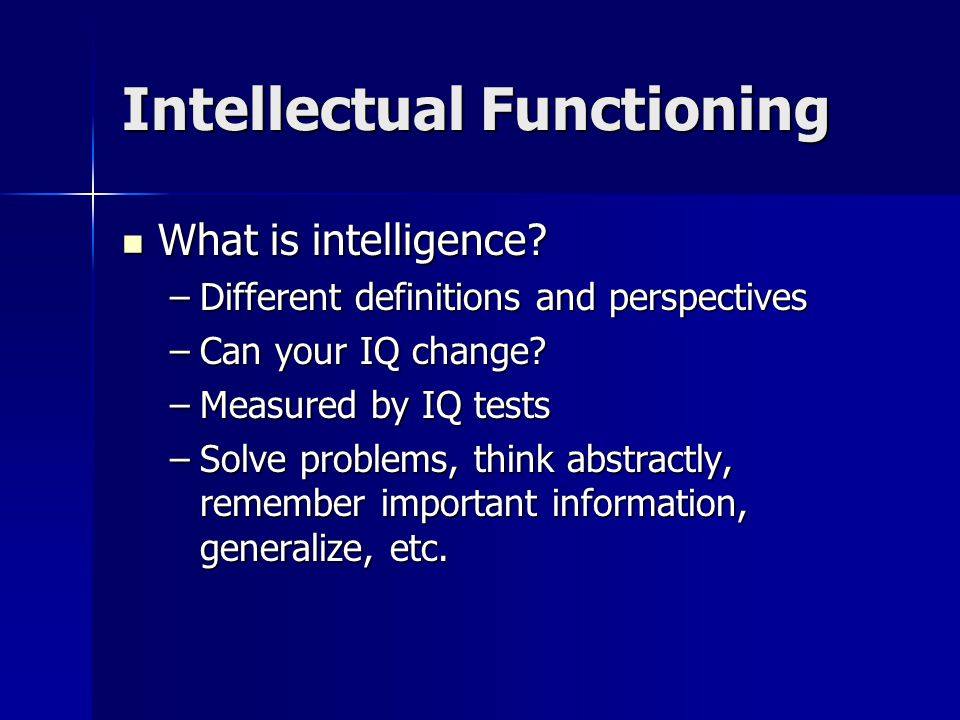 Intellectual Functioning What is intelligence. What is intelligence.