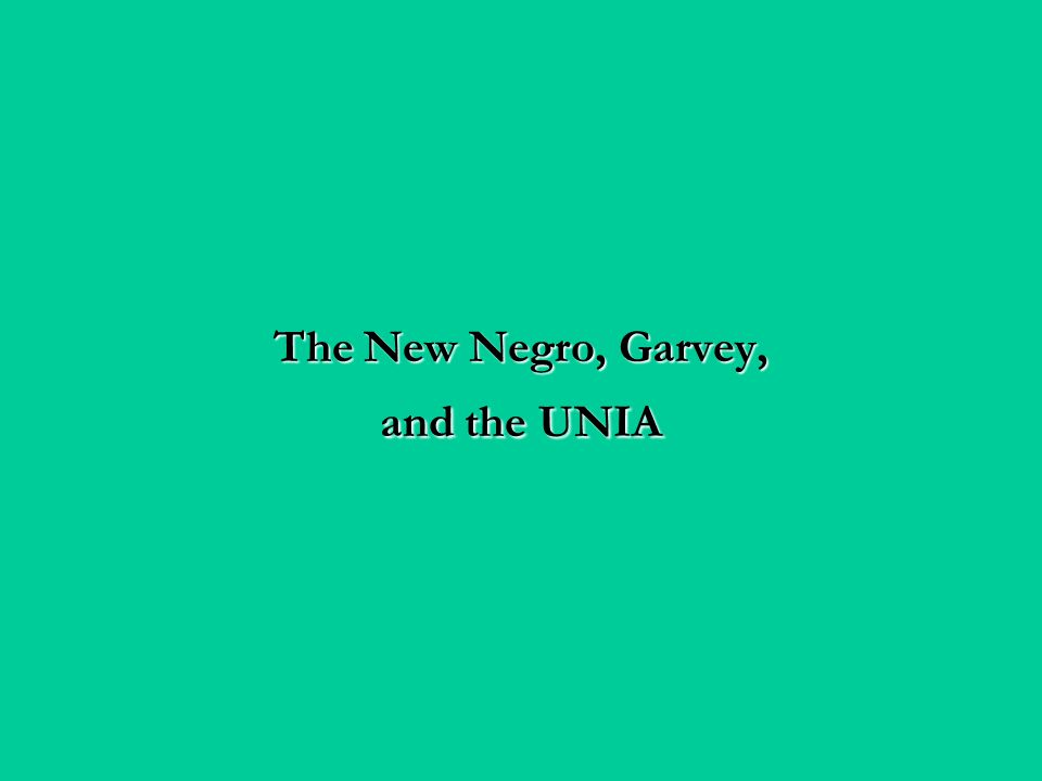 The New Negro, Garvey, and the UNIA