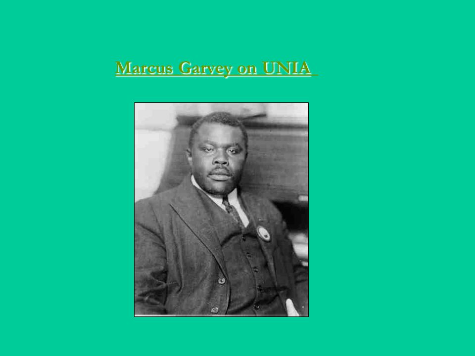 Marcus Garvey on UNIA Marcus Garvey on UNIA