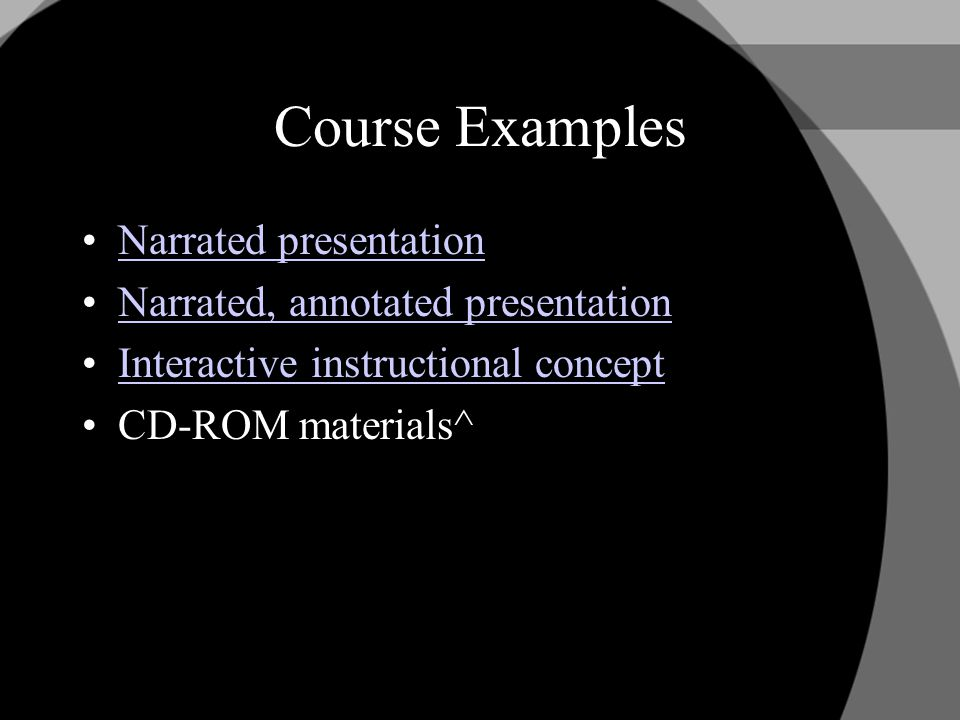 Course Examples Narrated presentation Narrated, annotated presentation Interactive instructional concept CD-ROM materials^