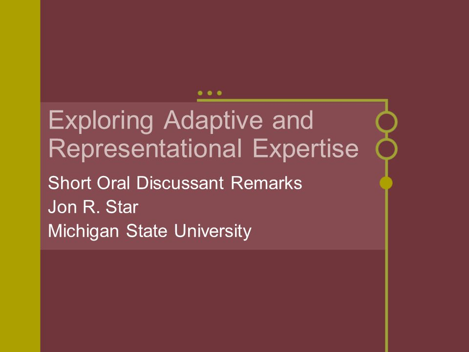 Exploring Adaptive and Representational Expertise Short Oral Discussant Remarks Jon R.