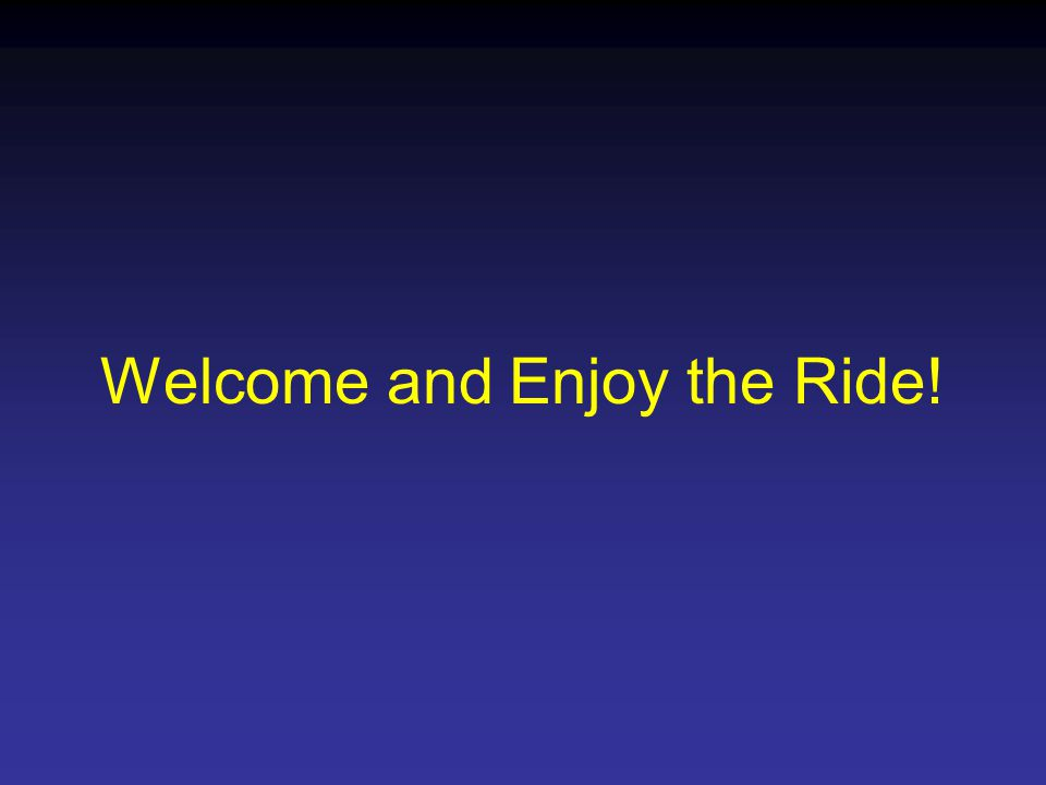 Welcome and Enjoy the Ride!