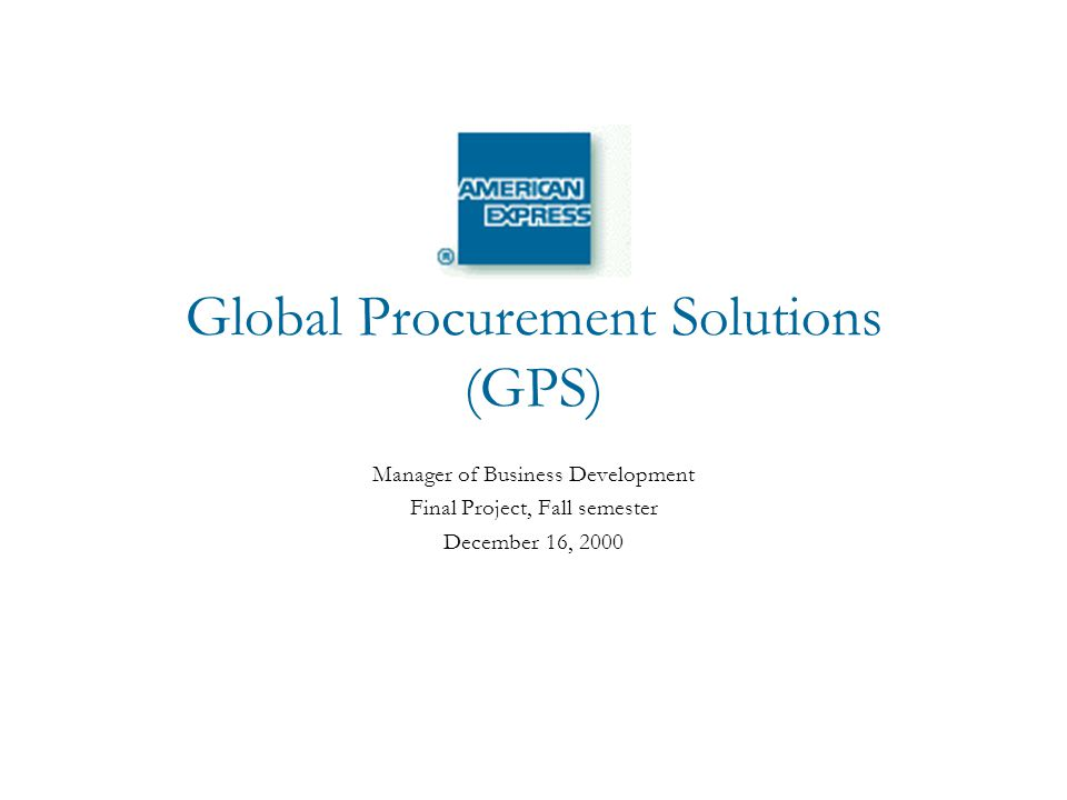 Global Procurement Solutions (GPS) Manager of Business Development Final Project, Fall semester December 16, 2000