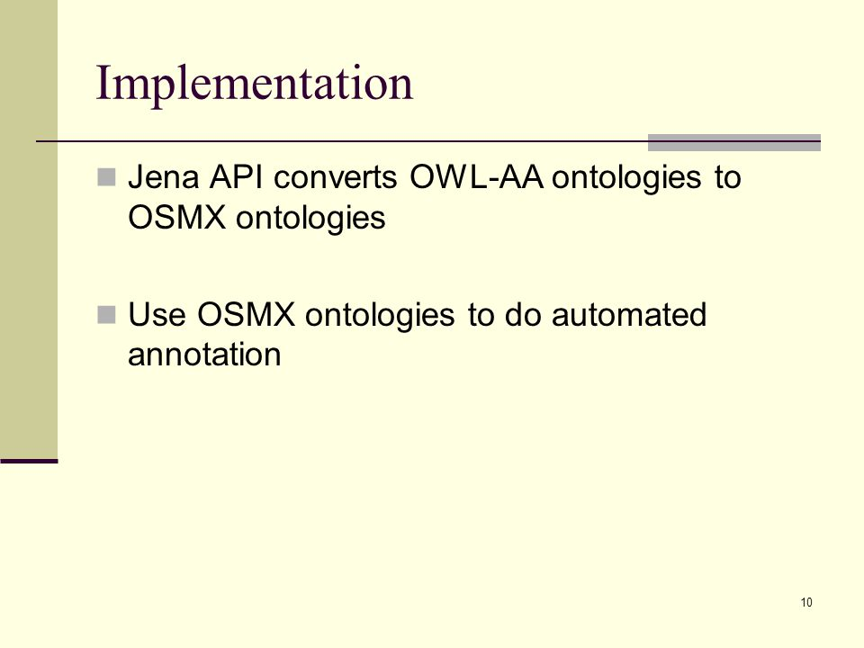 10 Implementation Jena API converts OWL-AA ontologies to OSMX ontologies Use OSMX ontologies to do automated annotation