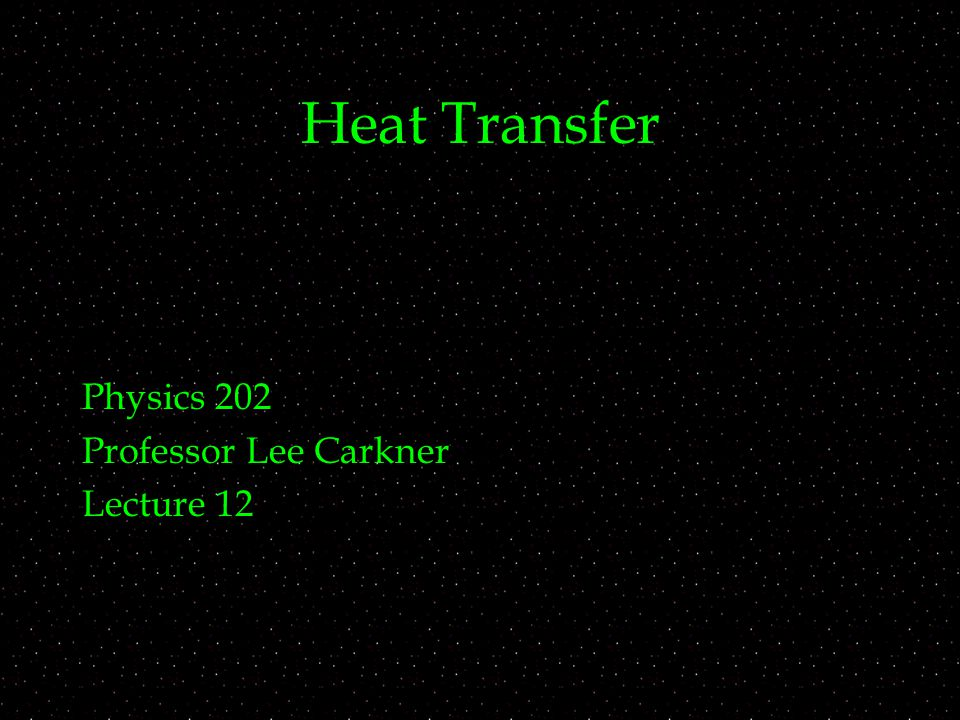 Heat Transfer Physics 202 Professor Lee Carkner Lecture 12