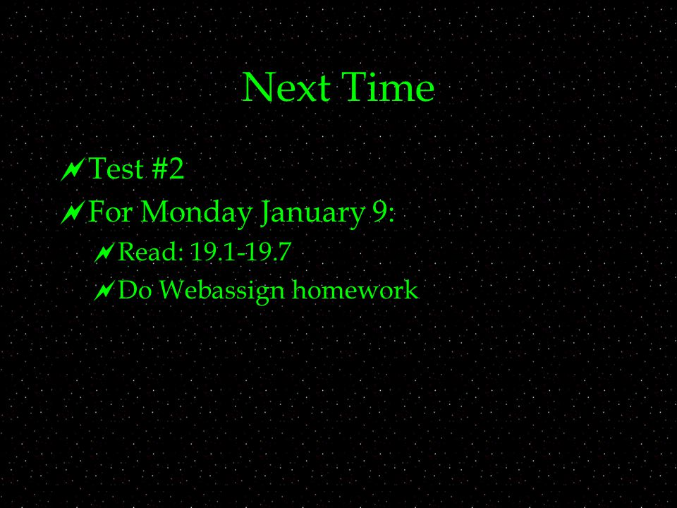 Next Time  Test #2  For Monday January 9:  Read:  Do Webassign homework