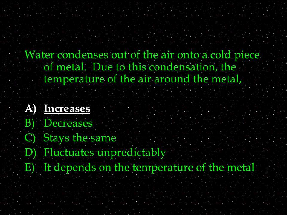 Water condenses out of the air onto a cold piece of metal.