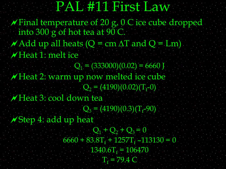 PAL #11 First Law  Final temperature of 20 g, 0 C ice cube dropped into 300 g of hot tea at 90 C.
