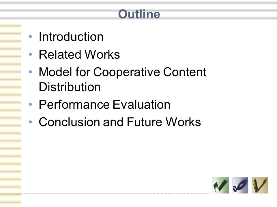 Outline Introduction Related Works Model for Cooperative Content Distribution Performance Evaluation Conclusion and Future Works