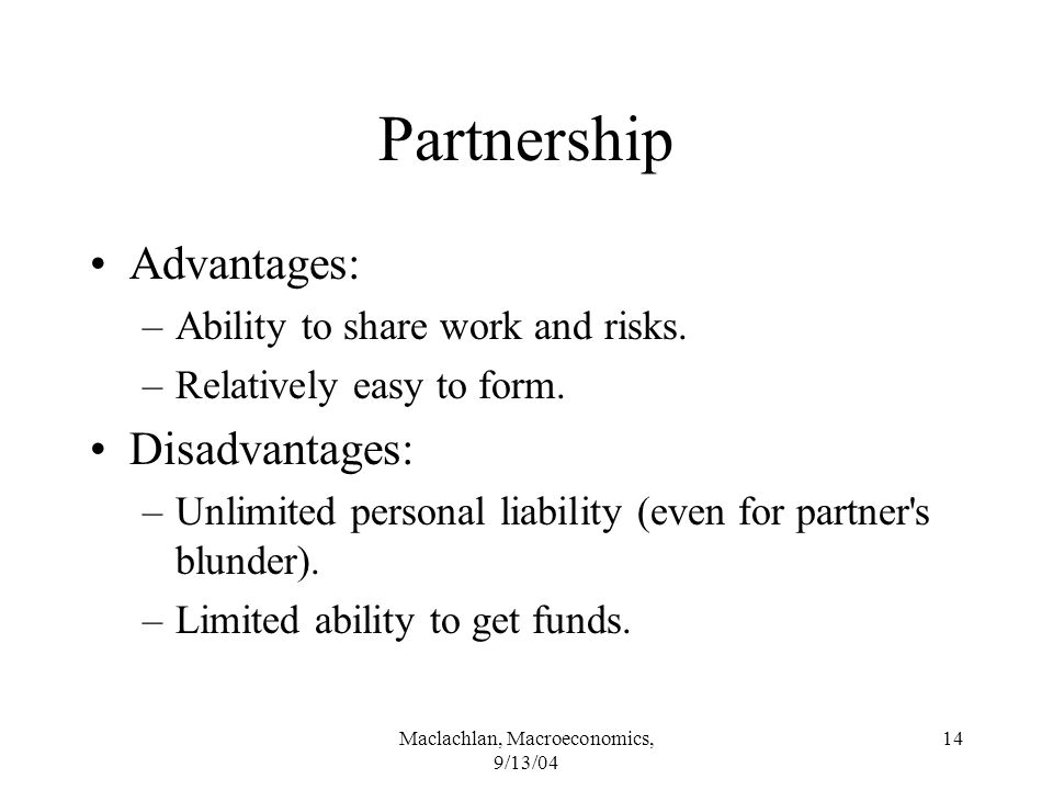 Maclachlan, Macroeconomics, 9/13/04 14 Partnership Advantages: –Ability to share work and risks.
