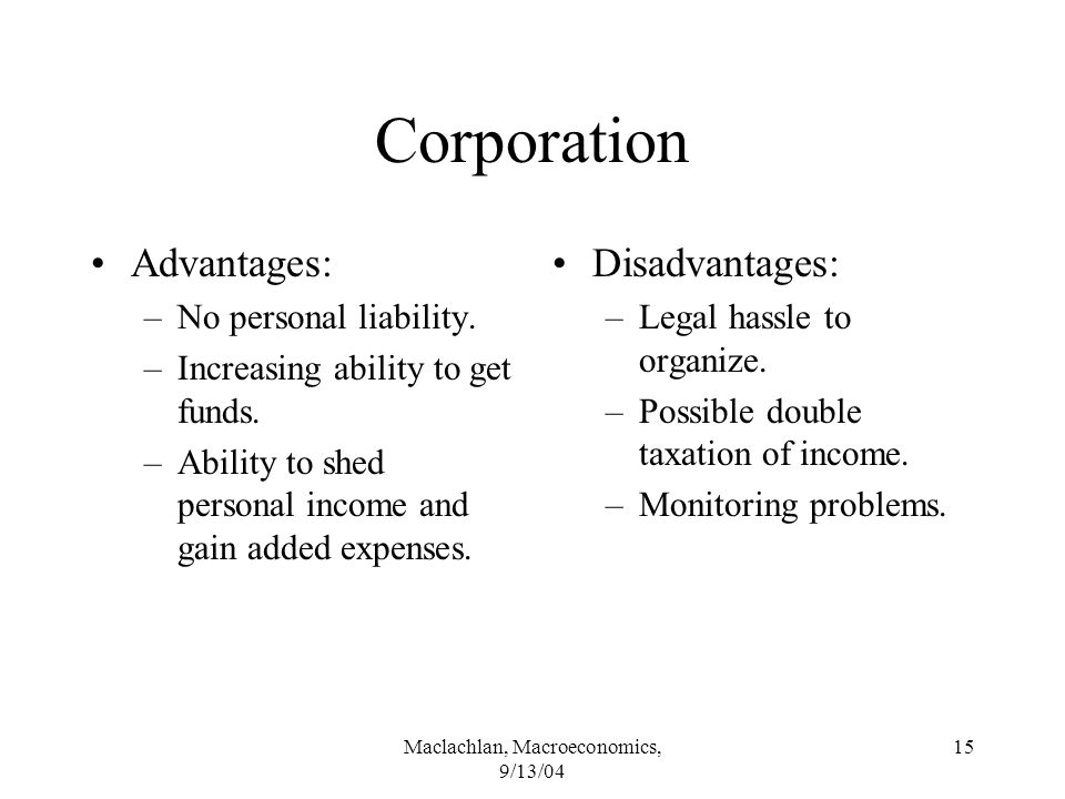 Maclachlan, Macroeconomics, 9/13/04 15 Corporation Advantages: –No personal liability.