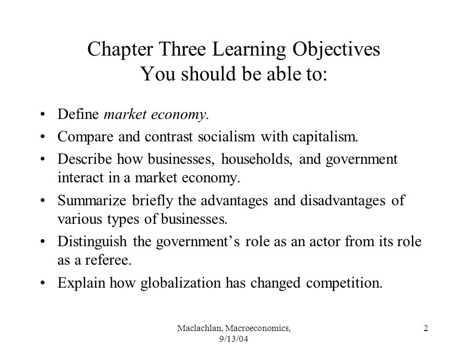 Maclachlan, Macroeconomics, 9/13/04 2 Chapter Three Learning Objectives You should be able to: Define market economy.