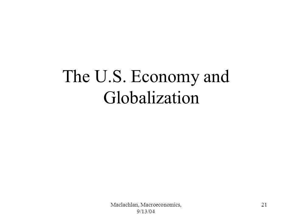 Maclachlan, Macroeconomics, 9/13/04 21 The U.S. Economy and Globalization