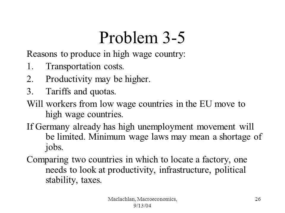 Maclachlan, Macroeconomics, 9/13/04 26 Problem 3-5 Reasons to produce in high wage country: 1.Transportation costs.