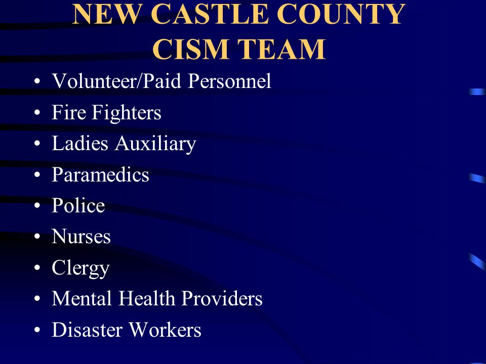 New Castle County CISM Team Member of Delaware Volunteer Firemen's Association - DVFA New Castle County Volunteer Firemen's Association - NCCVFA International Critical Incident Stress Foundation - ICISF Established 1989