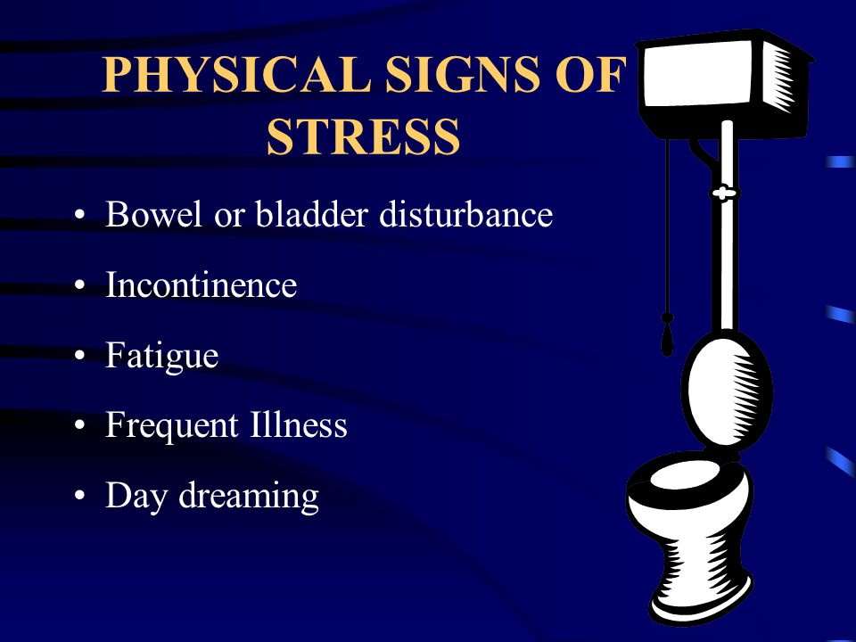 PHYSICAL SIGNS OF STRESS Tension - chest pains, trembling, fidgeting, fumbling Jumpiness - easily startled Cold sweats, dry mouth, pale skin Pounding heart - lightheaded, dizzy Shortness of breath Nausea