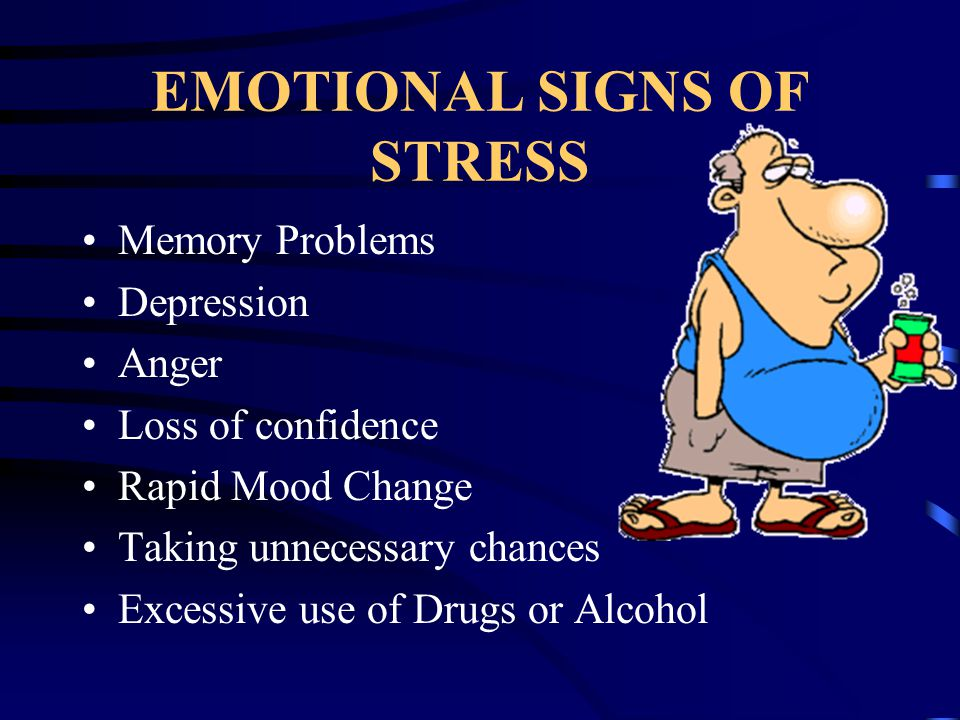 EMOTIONAL SIGNS OF STRESS Changes in behavior Anxiety Irritability Lack of attention Lost train of thought Trouble sleeping Grief Crying