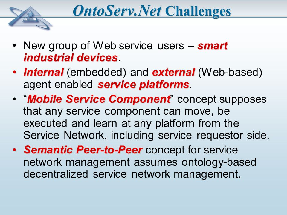 OntoServ.Net Challenges smart industrial devicesNew group of Web service users – smart industrial devices.