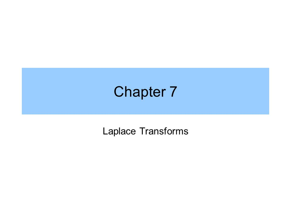 Chapter 7 Laplace Transforms