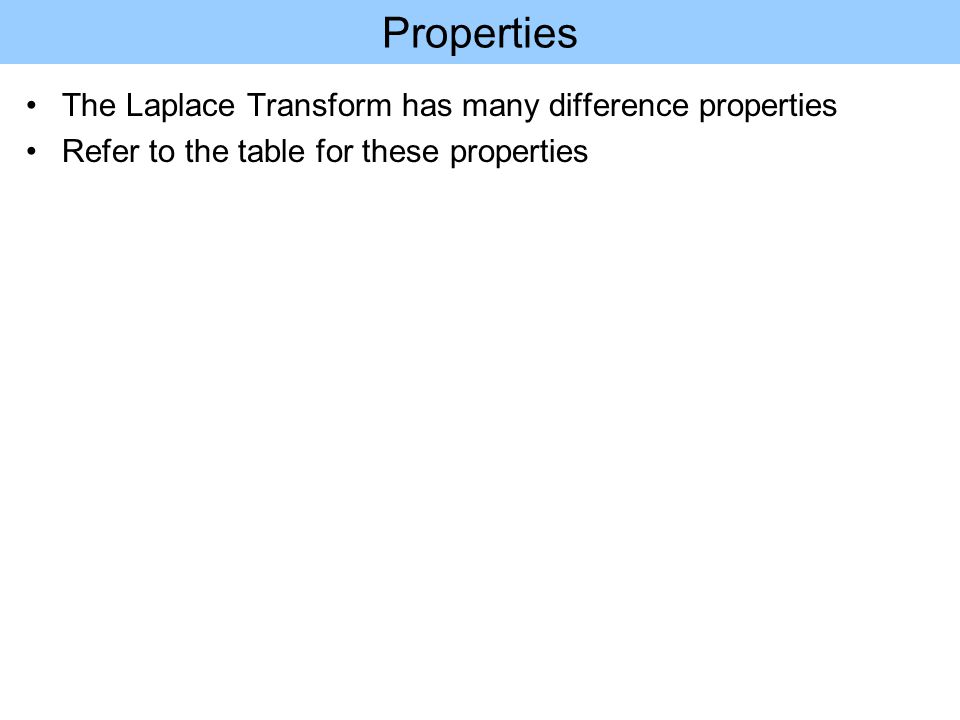 Properties The Laplace Transform has many difference properties Refer to the table for these properties