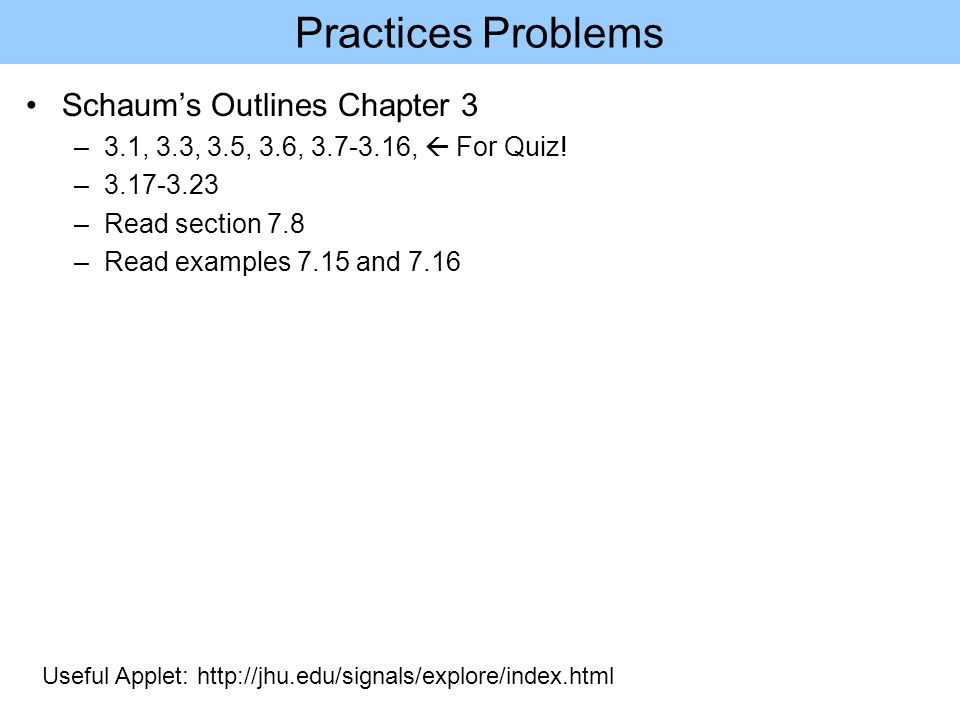 Practices Problems Schaum's Outlines Chapter 3 –3.1, 3.3, 3.5, 3.6, ,  For Quiz.