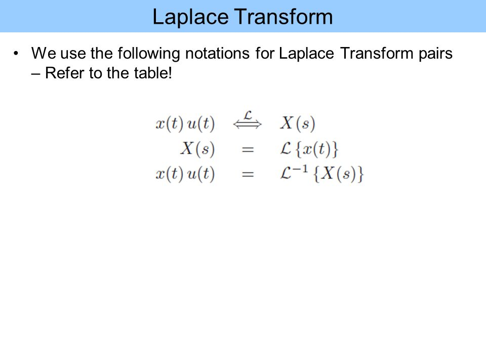 We use the following notations for Laplace Transform pairs – Refer to the table!