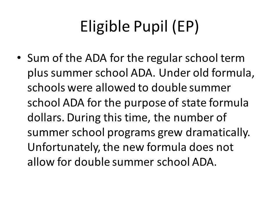 Eligible Pupil (EP) Sum of the ADA for the regular school term plus summer school ADA.